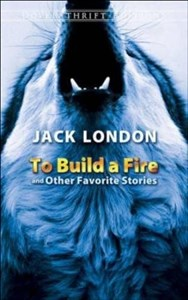 To Build a Fire and Other Favorite Stories